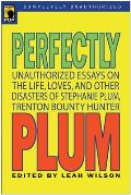 Perfectly Plum: Unauthorized Essays on the Life, Loves, and Other Disasters of Stephanie Plum, Trenton Bounty Hunter (Smart Pop) Cover