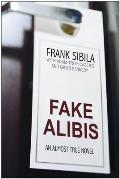 Fake Alibis: An Almost True Novel