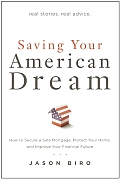 Saving Your American Dream: Action You Can Take Now to Secure a Safe Mortgage, Protect Your Home and Improve Your Financial Future