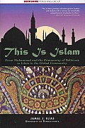 This Is Islam: From Muhammad and the Community of Believers to Islam in the Global Community