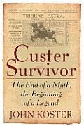 Custer Survivor The End of a Myth the Beginning of a Legend
