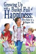 Growing Up with a Bucket Full of Happiness Three Rules for a Happier Life