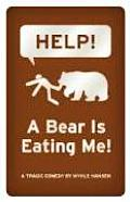 Help A Bear Is Eating Me