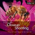 Closeup Shooting: A Guide to Closeup, Tabletop, and Macro Photography