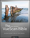 Vuescan Bible: Everything You Need to Know for Perfect Scanning