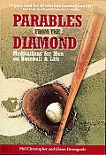 Parables from the Diamond Meditations for Men on Baseball & Life