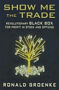 Show Me the Trade Revolutionary Black Box for Profit in Stock and Options
