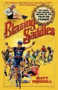 Blazing Saddles The Cruel & Unusual History of the Tour de France