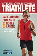 Time-Crunched Triathlete: Race-Winning Fitness in 8 Hours a Week (Time-Crunched Athlete)