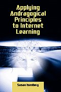 Applying Andragogical Principles To Internet Learning (07 Edition)
