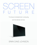 Screen Future: The Future of Entertainment, Computing and the Devices We Love