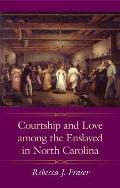 Margaret Walker Alexander Series in African American Studies||||Courtship and Love among the Enslaved in North Carolina