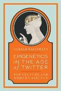 Epigenetics In The Age Of Twitter Pop Culture & Modern Science