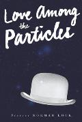 Love Among the Particles & Other Stories
