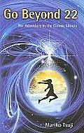 Go Beyond 22: The Adventure in the Cosmic Library