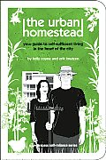 Urban Homestead Your Guide to Self Sufficient Living in the Heart of the City