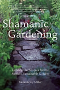 Shamanic Gardening: Timeless Techniques for the Modern Sustainable Garden Cover