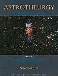 Astrotheurgy: Gnostic Astrology, Initiatic Kabbalah, and the Awakening of the Consciousness