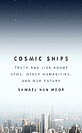 Cosmic Ships Truth & Lies About UFOs Other Humanities & Our Future