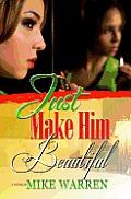 Just Make Him Beautiful