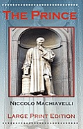 The Prince by Niccolo Machiavelli - Large Print Edition