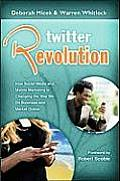 Twitter Revolution How Social Media & Mobile Marketing Is Changing the Way We Do Business & Market Online