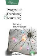 Pragmatic Thinking & Learning Refactor Your Wetware