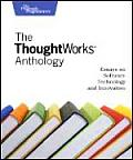 Thoughtworks Anthology Essays on Software Technology & Innovation