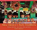 New Mexico's Tasty Traditions: Folksy Stories, Recipes and Photos