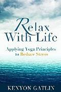 Relax with Life: Applying Yoga Principles to Reduce Stress