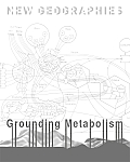 New Geographies #7: New Geographies, 6: Grounding Metabolism