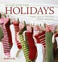 Home for the Holidays Creative Ideas for Making the Holidays Memorable