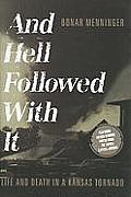 And Hell Followed with It: Life and Death in a Kansas Tornado