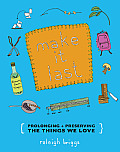 Make It Last: Prolonging + Preserving the Things We Love Cover