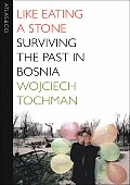 Like Eating a Stone: Surviving the Past in Bosnia