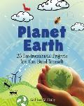 Planet Earth: 25 Environmental Projects You Can Build Yourself Cover