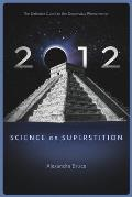 2012 Science Or Superstition The Definitive Guide To The Doomsday Phenomenon