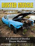 Rusted Muscle: A Collection of Derelict Dream Machines (Cartech)