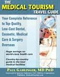 The Medical Tourism Travel Guide: Your Complete Reference to Top-Quality, Low-Cost Dental, Cosmetic, Medical Care &amp; Surgery Overseas Cover