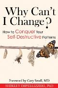 Why Can't I Change?: How to Conquer Your Self-Desctructive Patterns