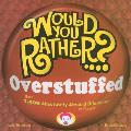 Would You Rather...? Overstuffed: Over 1,500 Absolutely Absurd Dilemmas to Ponder