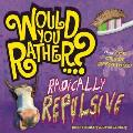 Would You Rather...? Radically Repulsive: Over 400 Crazy Questions (Would You Rather...?) Cover