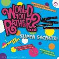 Would You Rather?... Super Secrets! (Would You Rather...?) Cover