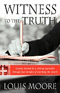Witness to the Truth: Lessons learned by a veteran journalist through four decades of watching the church
