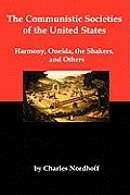 The Communistic Societies of the United States; Harmony, Oneida, the Shakers, and Others Cover