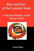 Rise and Fall of the Leninist State; A Marxist History of the Soviet Union Cover