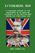 Kitchener's Mob: A Firsthand Account of the Adventures of an American Volunteer in the British Army During the First World War Cover