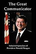 The Great Communicator: Selected Speeches Of President Ronald Reagan by Ronald Reagan
