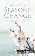 Seasons Change a Pratical Guide for Navigating the Seasons of Life