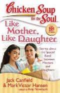 Like Mother Like Daughter Stories about the Special Bond Between Mothers & Daughters